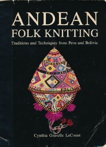 (Andean Folk Knitting: Traditions and Techniques from Peru and Bolivia)