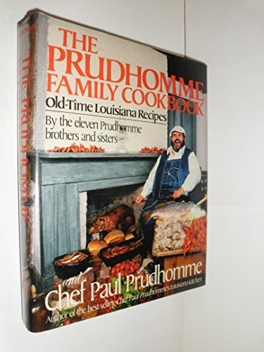 The Prudhomme Family Cookbook: Old-Time Louisiana Recipes by the Eleven Prudhomme Brothers and Sisters and Chef Paul Prudhomme by Paul Prudhomme