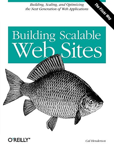 Building Scalable Web Sites: Building, Scaling, and Optimizing the Next Generation of Web Applications (Best Scalable Web Hosting)