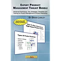 Expert Product Management Toolkit Bundle: Advanced Techniques, Tips, Strategies, Templates and Training for Product Management & Product Marketing