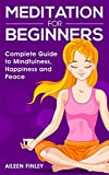 Meditation: Meditation for Beginners: The Complete Guide to Mindfulness, Happiness and Peace