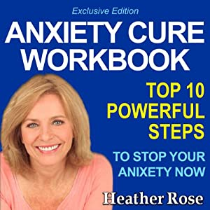Anxiety Workbook: Top 10 Powerful Steps How to Stop Your Anxiety Now Audiobook