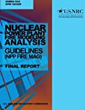 Nuclear Power Plant Fire Modeling Analysis Guidelines (NPP FIRE MAG): Final Report by U.S. Nuclear Regulatory Commission (2014-05-20)