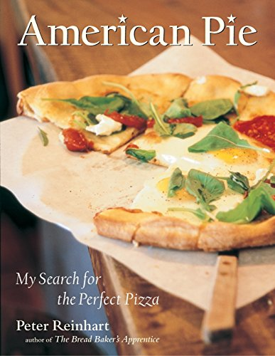 American Pie: My Search for the Perfect Pizza by Peter Reinhart