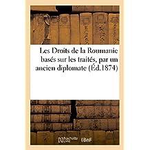 Les Droits de la Roumanie Basés Sur Les Traités, Par Un Ancien Diplomate