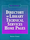The Neal-Schuman Directory of Library Technical Services Home Pages, Barbara Stewart, 1555702864