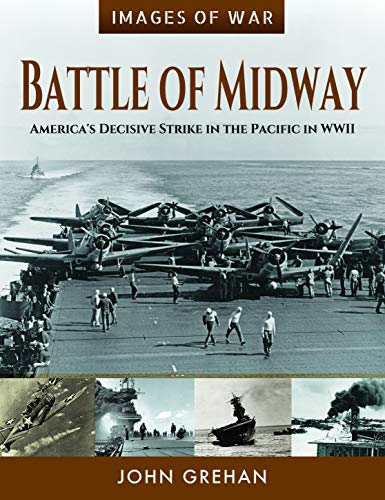 (Battle of Midway: America's Decisive Strike in the Pacific in WWII (Images of War))