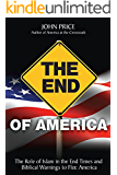 The End of America - The Role of Islam in the End Times and Biblical Warnings to Flee America (English Edition)