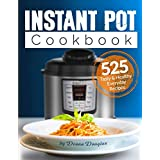 Instant Pot Pressure Cooker Cookbook: 525 Tasty & Healthy Everyday Recipes – Get More Energy and Become More Productive Enjoying Your Instant Pot