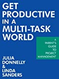 Get Productive in A Multi-Task World, Julia Donnelly, 1463425481