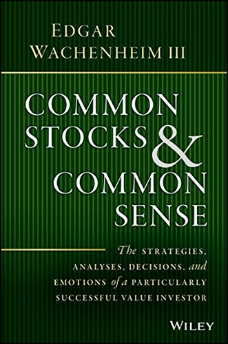 Common Stocks and Common Sense: The Strategies, Analyses, Decisions, and Emotions of a Particularly Successful Value Investor by Wiley