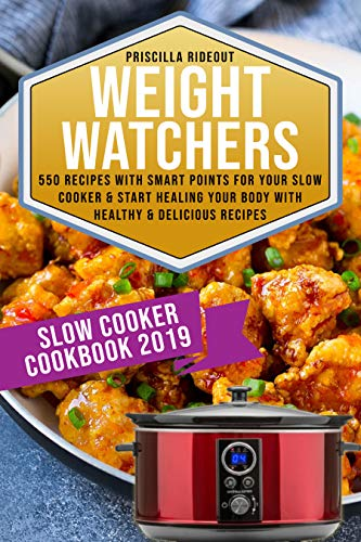 Wеight Watchers Slоw Cооkеr Cookbook 2019: 550 Recipes With Smart Points For Your Slow Cooker & Start Healing Your Body With Healthy & Delicious Recipes by Priscilla  Rideout