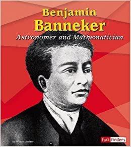 an introduction to the life of benjamin banneker an african american mathematician Benjamin banneker was an almanac author, mathematician, astronomer, farmer, and surveyor he was a free african american who was praised by abolitionists for his work.