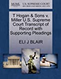 T Hogan and Sons V. Miller U. S. Supreme Court Transcript of Record with Supporting Pleadings, Eli J. Blair, 1270151576
