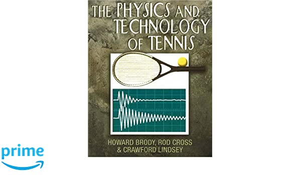 The Physics and Technology of Tennis: Amazon.es: Howard Brody, Rod Cross, Crawford Lindsey: Libros en idiomas extranjeros