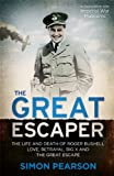 The Great Escaper: The Life and Death of Roger Bushell: Love, Betrayal, Big X and The Great Escape
