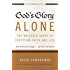 God's Glory Alone---The Majestic Heart of Christian Faith and Life: What the Reformers Taught...and Why It Still Matters (The Five Solas Series)