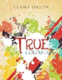True Colours, Claire Dillon, 1477120203