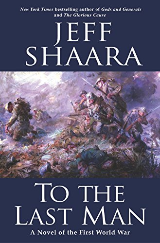 To the last man a novel of the first world war kindle edition to the last man a novel of the first world war by shaara fandeluxe Epub