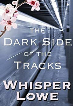 The Dark Side of the Tracks by [Lowe, Whisper]