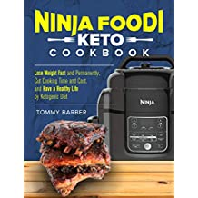 Ninja Foodi Keto Cookbook: Lose Weight Fast and Permanently, Cut Cooking Time and Cost, and Have  a Happy Healthy Life By Ketogenic Diet Ninja Foodi Recipes