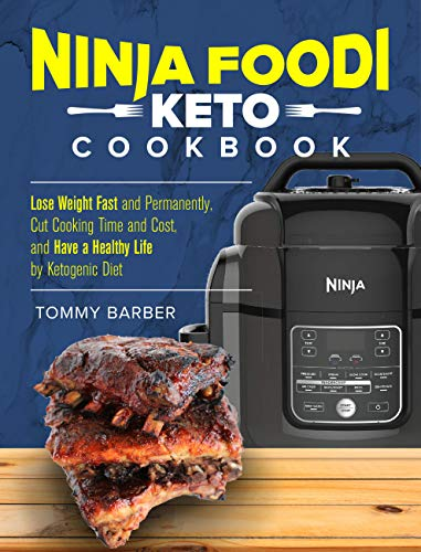 Ninja Foodi Keto Cookbook: Lose Weight Fast and Permanently, Cut Cooking Time and Cost, and Have  a Happy Healthy Life By Ketogenic Diet Ninja Foodi Recipes by Tommy  Barber