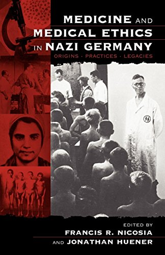 Medicine and Medical Ethics in Nazi Germany: Origins, Practices, Legacies (Vermont Studies on Nazi Germany and the Holoc