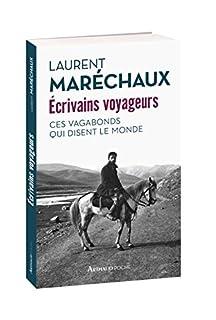 Écrivains voyageurs : ces vagabonds qui disent le monde, Maréchaux, Laurent