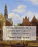 Confessions of a convert (1913).  By: Robert Hugh Benson: (Original Classics)