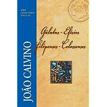 Gálatas, Efésios, Filipenses e Colossenses (Comentários Bíblicos João Calvino) (Portuguese Edition)