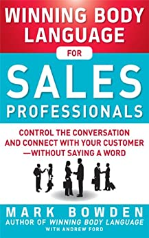 Winning Body Language for Sales Professionals:   Control the Conversation and Connect with Your Customer-without Saying a Word by [Bowden, Mark, Ford, Andrew]