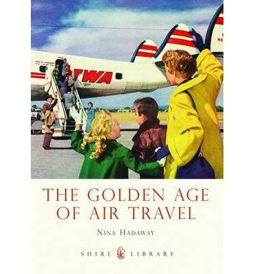 The Golden Age of Air Travel (Shire Library) (Paperback) - Common pdf