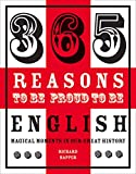 365 Reasons to Be Proud to Be English, Richard Happer, 1909396710