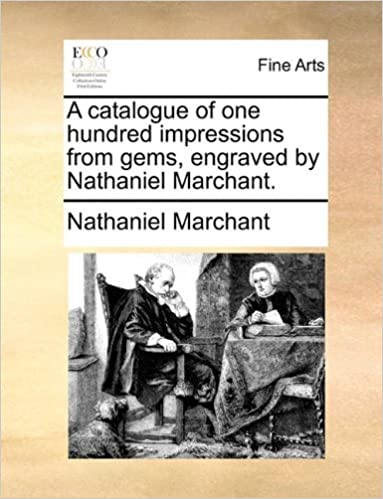 A catalogue of one hundred impressions from gems, engraved by Nathaniel Marchant. by Nathaniel Marchant (2010-05-29)