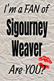 I m a FAN of Sigourney Weaver Are YOU? creative writing lined journal: Promoting fandom and creativity through journaling…one day at a time (Actors series)