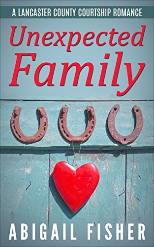 Amish Romance: Unexpected Family (A Lancaster County Courtship Romance) by [Fisher, Abigail]