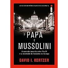 O Papa e Mussolini. A Conexão Secreta Entre Pio XI e a Ascensão do Fascismo na Europa