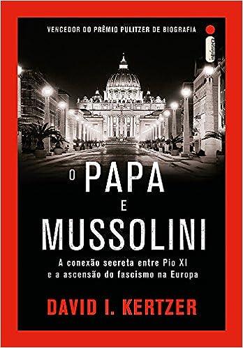 A Conexão Secreta Entre Pio XI e a Ascensão do Fascismo na Europa (Em Portuguese do Brasil): David I. Kertzer: 9788551000090: Amazon.com: Books