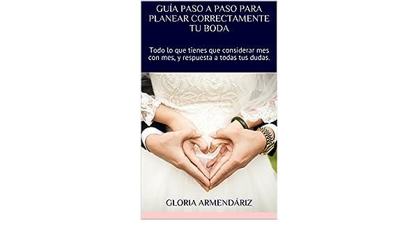 Amazon.com: GUÍA PASO A PASO PARA PLANEAR CORRECTAMENTE TU BODA: Todo lo que tienes que considerar mes con mes, y respuesta a todas tus dudas.