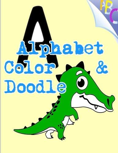 Alphabet Color & Doodle (Doodling, Drawing & Activity Books 8.5 x 11) (Volume 3)