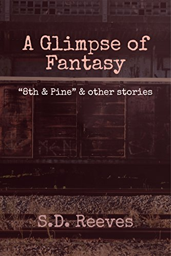 """A Glimpse of Fantasy: """"8th and Pine"""" and other stories"""