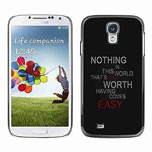 Planetar® ( Nothing Comes Easy ) Fundas Cover Cubre Hard Case Cover Samsung Galaxy S4 IV (I9500 / I9505 / I9505G) / SGH-i337