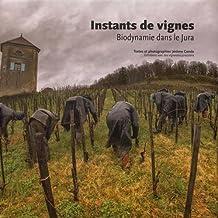 Instants de vignes : Biodynamie dans le Jura