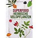 Superfood Heimische Wildpflanzen: Power aus Garten, Wald und Wiese