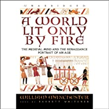 A World Lit Only by Fire: The Medieval Mind and the Renaissance Portrait of an Age Audiobook by William Manchester Narrated by Barrett Whitener