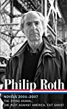 Philip Roth: Novels 2001-2007 (LOA #236): The Dying Animal / The Plot Against America / Exit Ghost (Library of America Philip Roth Edition)