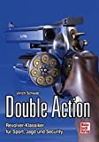 Double Action: Revolver-Klassiker für Sport, Jagd und Security