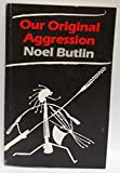 Our Original Aggression: Aboriginal Populations Of Southeastern Australia, 1788 1850