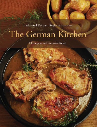 The German Kitchen: Traditional Recipes, Regional Favorites by Christopher Knuth, Catherine Knuth