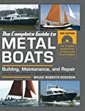 : The Complete Guide to Metal Boats, Third Edition: Building, Maintenance, and Repair